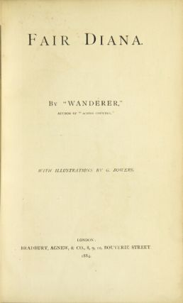 "Fair Diana. By ""Wanderer."" Author of ""Across Country."" With illustrations by G. Bowers. ELIM HENRY D'AVIGDOR."