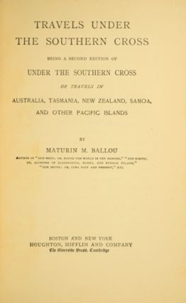 Travels under the Southern Cross being a second edition of Under the Southern Cross, or travels in Australia, Tasmania, New Zealand, Samoa, and other Pacific Islands.