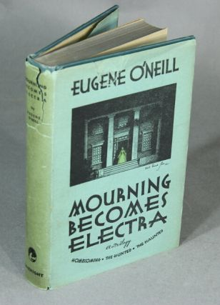 Mourning becomes Electra.: a trilogy. EUGENE O'NEILL.