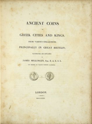 Ancient coins of Greek cities and kings. From various collections principally in Great Britain. JAMES MILLIGEN.