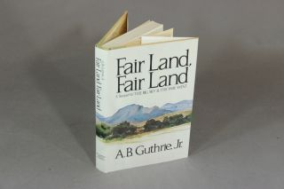 Fair land, fair land. A. B. GUTHRIE, Jr