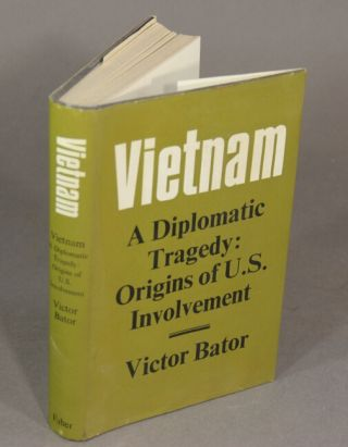 Vietnam a diplomatic tragedy: origins of U.S. involvement. VICTOR BATOR