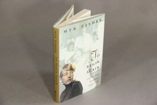 To begin again. Stories and memoirs 1908-1929. M. F. K. FISHER.