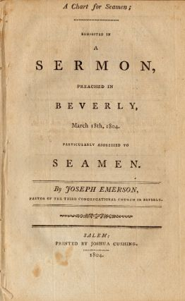 A chart for seamen; exhibited in a sermon, preached in Beverly, March 18th, 1804. Particularly addressed to seamen. JOSEPH EMERSON.