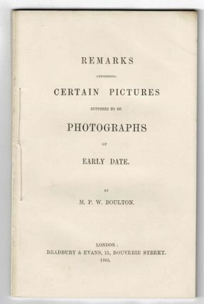 Remarks concerning certain pictures supposed to be photographs of early date. M. P. W. BOULTON