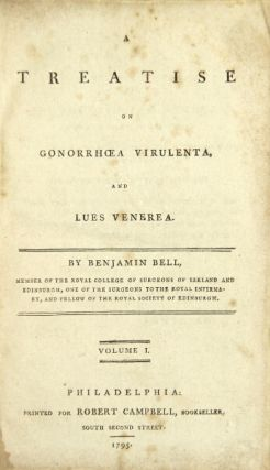 A treatise on gonorrhoea virulenta and lues venerea. Benjamin Bell.