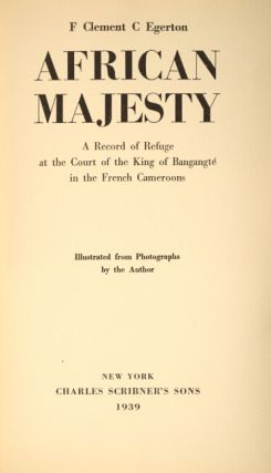 African majesty. A record of refuge at the court of the king of Bangangté in the French Cameroons