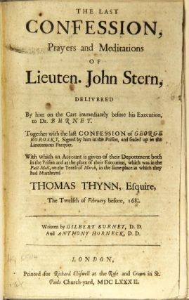 The last confession, prayers and meditations of Lieuten. John Stern, delivered by him on the cart immediately before his execution, to Dr. Burnet. Together with the last confession of George Borosky, signed by him in the prison, and sealed up in the Lieutenants pacquet. With which account is given of their deportment both in the prison and at the place of their execution, which was in the Pall-Mall, on the tenth of March, in the same place in which the had murthered Thomas Thynn, Esquire, the twelfth of February before, 1681/2.