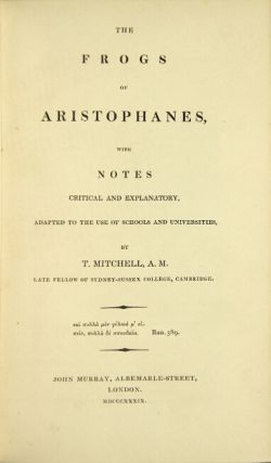 The frogs of Aristophanes, with notes critical and explanatory … by T. Mitchell. ARISTOPHANES
