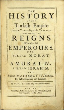 The history of the Turkish empire from the year 1623 to the year 1677, containing the reigns of...