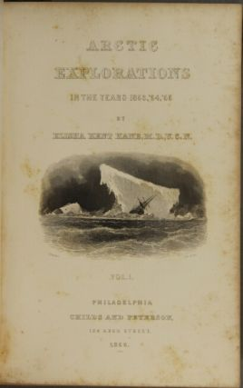 Arctic explorations: the second Grinnell expedition in search of Sir John Franklin, 1853, '54, '55 … illustrated by upwards of 300 engravings, from sketches by the author, the steel plates executed under the direction of J.M. Butler, the wood engravings by Van Ingen & Snyder.