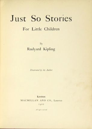 Just so stories for little children… Illustrated by the author. Rudyard Kipling.