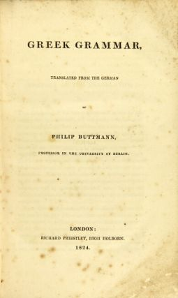 Greek grammar, translated from the German [by Edward Everett]. PHILIP BUTTMANN