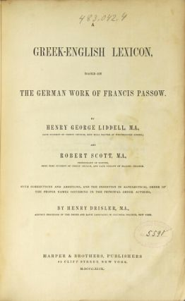 A Greek-English lexicon based on the German work of Francis Passow … with corrections and additions … by Henry Drisler. HENRY GEORGE LIDDELL, Robert Scott.