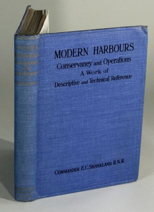 Modern harbours: concervancy and operations. A work of descriptive and technical reference. E. C. Shankland, Commander.