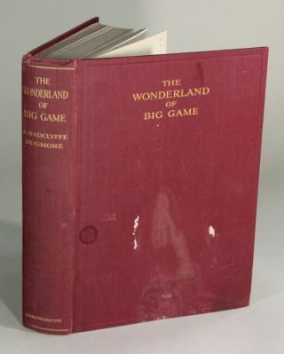 The wonderland of big game, being an account of two trips through Tanganyika and Kenya. Radclyffe...