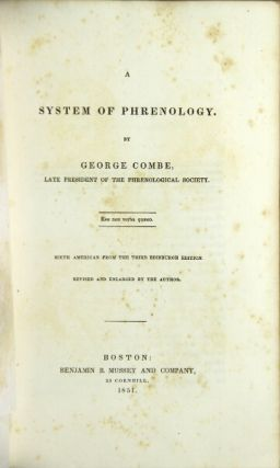 A system of phrenology. Sixth American from the third Edinburgh edition. Revised and enlarged by the author. George Combe.