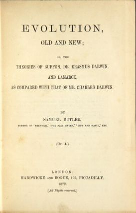 Evolution, old and new; or, the theories of Buffon, Dr. Erasmus Darwin and Lamarck as compared with that of Mr. Charles Darwin. Samuel Butler.