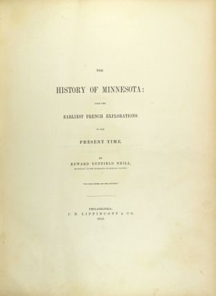 The history of Minnesota: from the earliest French explorations to the present time. EDWARD DUFFIELD NEILL.