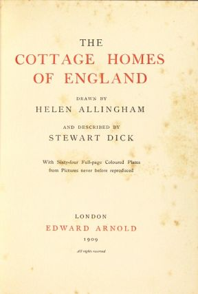 The cottage homes of England. Drawn by Helen Allingham and described by Stewart Dick. With sixty-four full-page coloured plates from pictures never before reproduced.