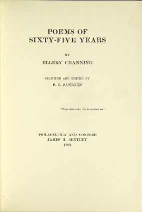 Poems of sixty-five years. Selected and edited by F. B. Sanborn. CHANNING, WILLIAM ELLERY.