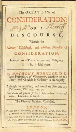 The great law of consideration: or, a discourse, wherein the nature, usefulness, and absolute necessity of consideration, in order to a truly serious and religious life, is laid open … The eleventh edition, corrected.