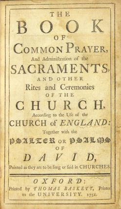 The Book of Common Prayer, and administration of the sacraments, and other rites and ceremonies of the Church … together with the Psalter or Psalms of David, pointed as they are to being sung or said in churches.