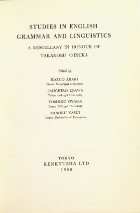 Studies in English grammar and linguistics: A miscellany in honour of Takanobu Otsuka.