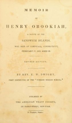Memoir of Henry Obookiah, a native of the Sandwich Islands, who died at Cornwall, Connecticut, February 17, 1818, aged 26. Revised edition.