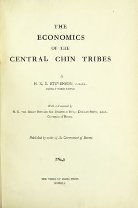 The economics of the central Chin tribes. With a foreword by H. E. the Right Hon'ble Sir Reginald Hugh Dorman-Smith … Governor of Burma. Published by Order of the Government of Burma.