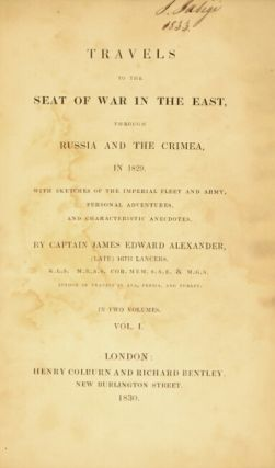 Travels to the seat of war in the east, through Russia and the Crimea, in 1829. With sketches of the imperial fleet and army, personal adventures, and characteristic anecdotes.