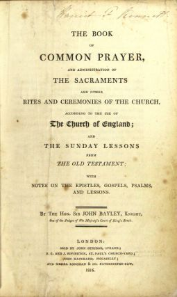 The Book of common prayer, and administration of the sacraments and other rites and ceremonies of the church, according to the use of the United Church of England; and the Sunday lessons from the Old Testament: with notes on the Epistles, Gospels, Psalms, and Lessons. By the Hon. Sir John Bayley.