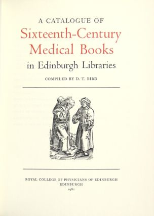 Catalogue of sixteenth-century medical books in Edinburgh Libraries. D. T. Bird, comp.