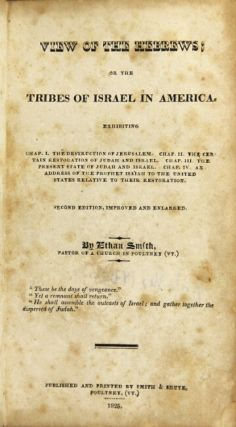 View of the Hebrews; or, the tribes of Israel in America ... Second edition, improved and enlarged. Ethan Smith.