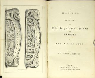 A manual for the study of the sepulchral slabs and crosses of the Middle Ages. EDWARD L. CUTTS, Rev