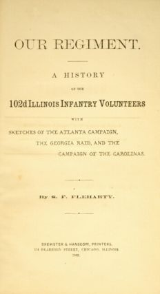 Our regiment. A history of the 102d Illinois infantry volunteers with sketches of the Atlanta campaign, the Georgia raid, and the campaign of the Carolinas.