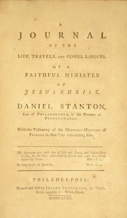 A journal of the life, travels, and gospel labours, of a faithful minister of Jesus Christ, Daniel Stanton, late of Philadelphia, in the province of Pennsylvania. With the testimony of the monthly meeting of Friends in that city concerning him.