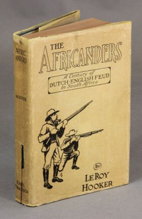 The Africanders. A century of Dutch-English feud in South Africa. LE ROY HOOKER.
