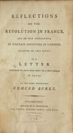 Reflections on the revolution in France, and on the proceedings in certain societies in London, relative to that event. In a letter intended to have been sent to a gentleman in Paris. EDMUND BURKE.