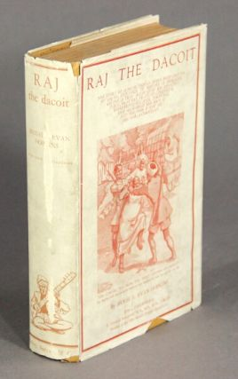 Raj the Dacoit. The story of a real Indian Robin Hood, driven by cruel injustice to become a brigand, giving a true account of his adventures, bravery, feats of strength, wonderful escapes, tortures, how he robbed the rich & fed the poor, and how he became a christian ... with a foreword by T. Howard Somerville ... member of the 1924 Mount Everest Expedition.