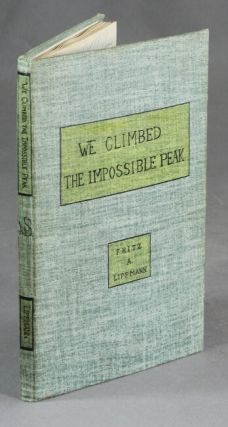 We climbed the impossible peak. [Extract from The Saturday Evening Post, June 28, 1947.]. FRITZ A. LIPPMANN.