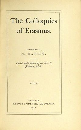 The colloquies of Erasmus. Translated by N. Bailey. Edited and with notes by the Rev. E. Johnson, M.A.