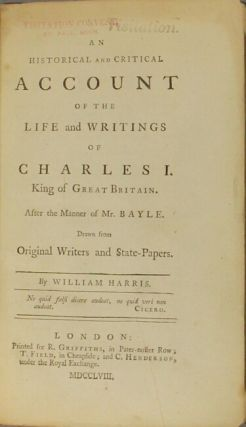 An historical and critical account of the life and writings of Charles I, king of Great Britain. After the manner of Mr. Bayle. Drawn from original writers and state-papers.
