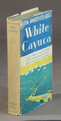 White Cayuca. The log of an adventurous voyage to Devil's Island, the Valley of Creeping Death,...
