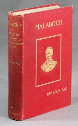 Malaboch; or, Notes from my diary on the Boer campaign of 1894 against the chief Malaboch of Blaauwberg, district Zoutpansberg, South African Republic. To which is appended a synopsis of the Johannesburg crisis of 1896.