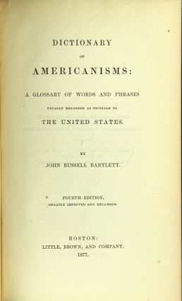 Dictionary of Americanisms: a glossary of words and phrases usually regarded as peculiar to the United States. Fourth edition, greatly improved and enlarged.