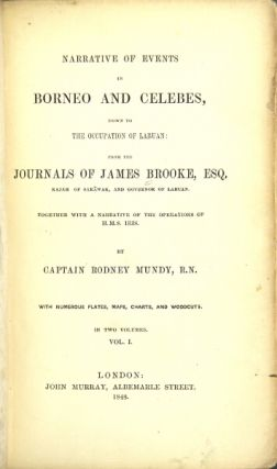 Narrative of events in Borneo and Celebes, down to the occupation of Labuan: from the journals of James Brooke, Esq. Rajah of Sarawak, and governor of Labuan. Together with a narrative of the operations of H. M. S. Iris. Rodney Mundy, Capt.