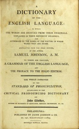 A dictionary of the English language: in which the words are deduced from their originals ... abstracted from the folio edition by the author ... to which are prefixed a grammar of the English language, and the preface to the folio edition. Samuel Johnson.