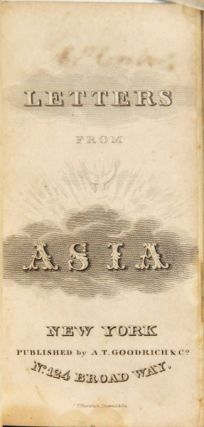 Letters from Asia; written by a gentleman of Boston to his friend in that place. GEORGE BARRELL.