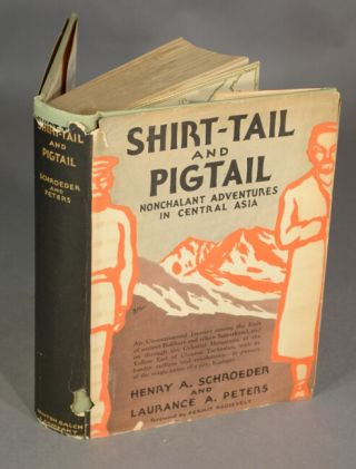 Shirt-tail and pigtail. Nonchalant adventures in central Asia. Henry A. Schroeder, Laurence A....